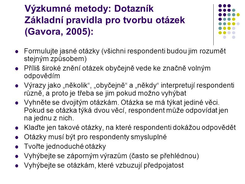 Výzkumné metody: Dotazník Základní pravidla pro tvorbu otázek (Gavora, 2005): Formulujte jasné otázky (všichni respondenti budou jim rozumět stejným z