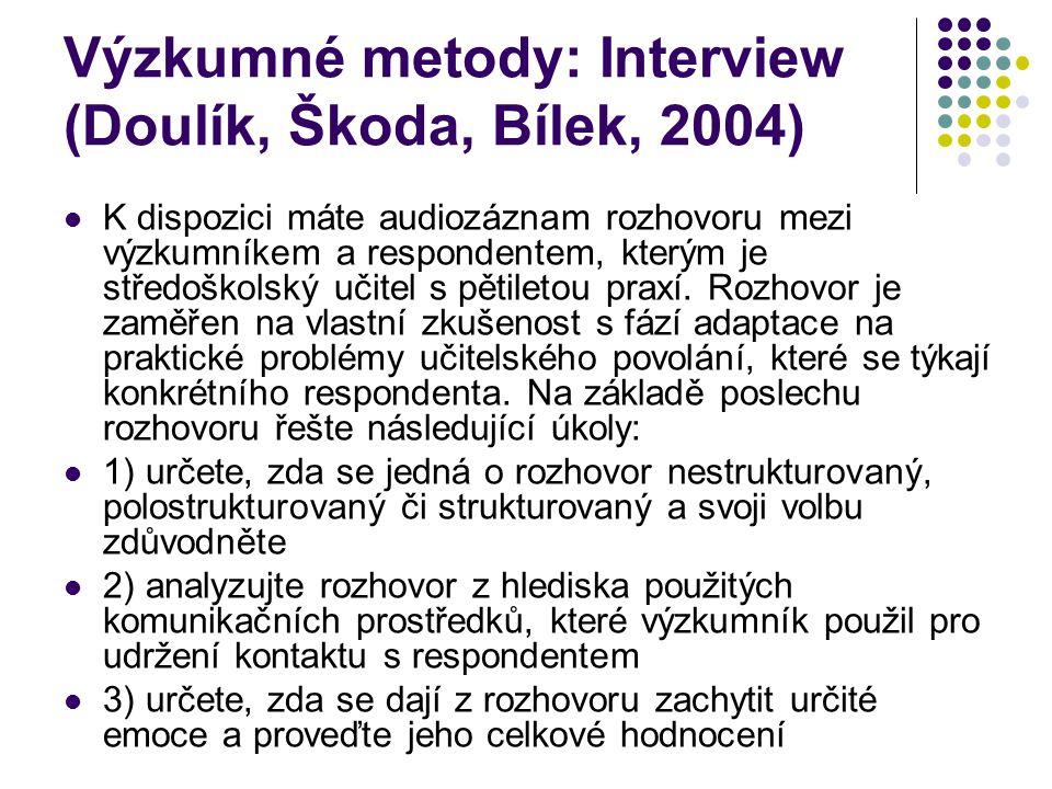 Výzkumné metody: Interview (Doulík, Škoda, Bílek, 2004) K dispozici máte audiozáznam rozhovoru mezi výzkumníkem a respondentem, kterým je středoškolsk