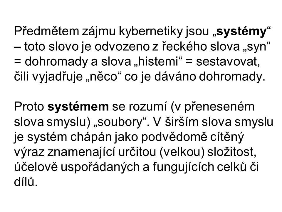 """Předmětem zájmu kybernetiky jsou """"systémy"""" – toto slovo je odvozeno z řeckého slova """"syn"""" = dohromady a slova """"histemi"""" = sestavovat, čili vyjadřuje """""""