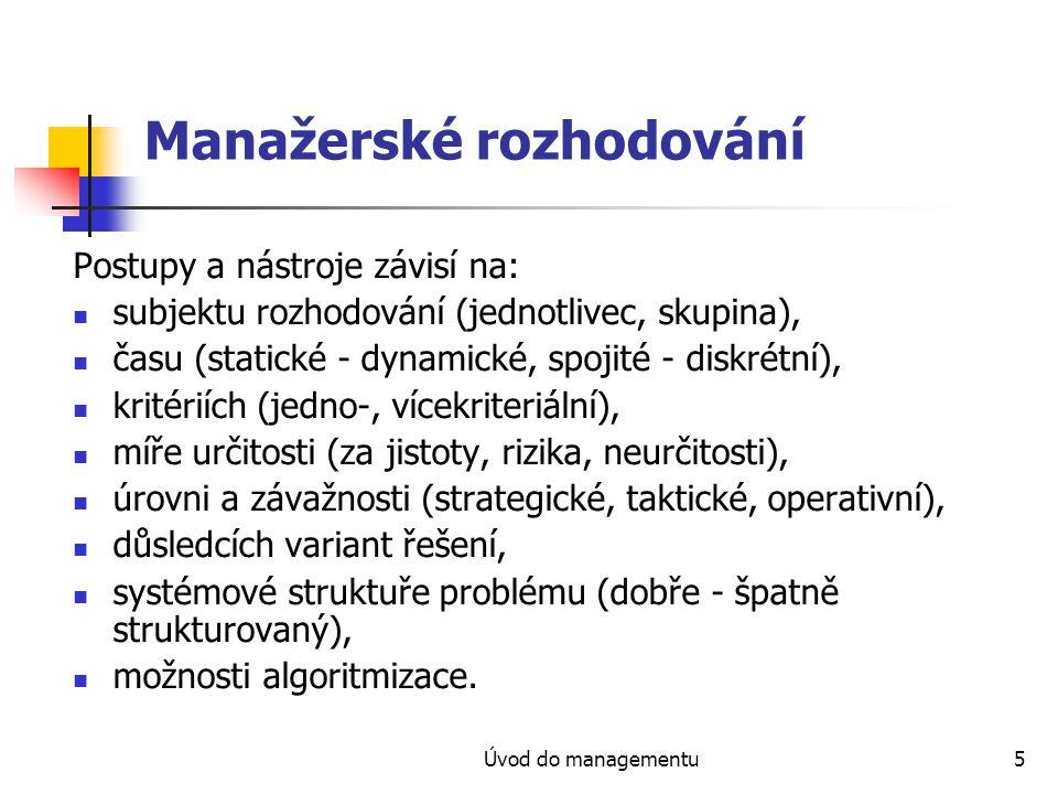 Úvod do managementu5 Manažerské rozhodování Postupy a nástroje závisí na: subjektu rozhodování (jednotlivec, skupina), času (statické - dynamické, spo