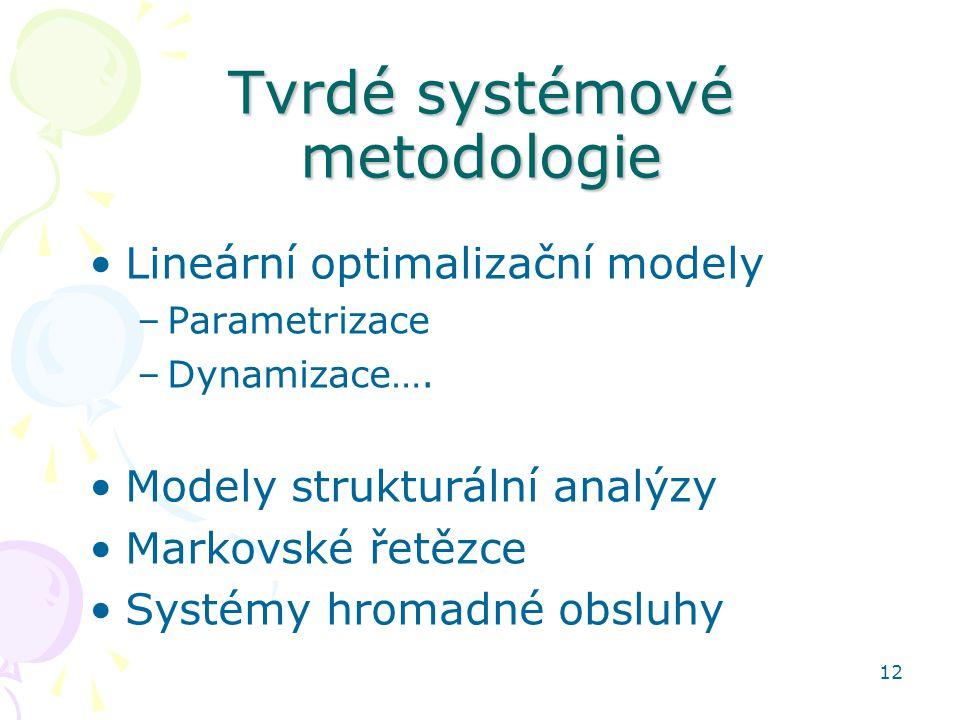 12 Tvrdé systémové metodologie Lineární optimalizační modely –Parametrizace –Dynamizace…. Modely strukturální analýzy Markovské řetězce Systémy hromad