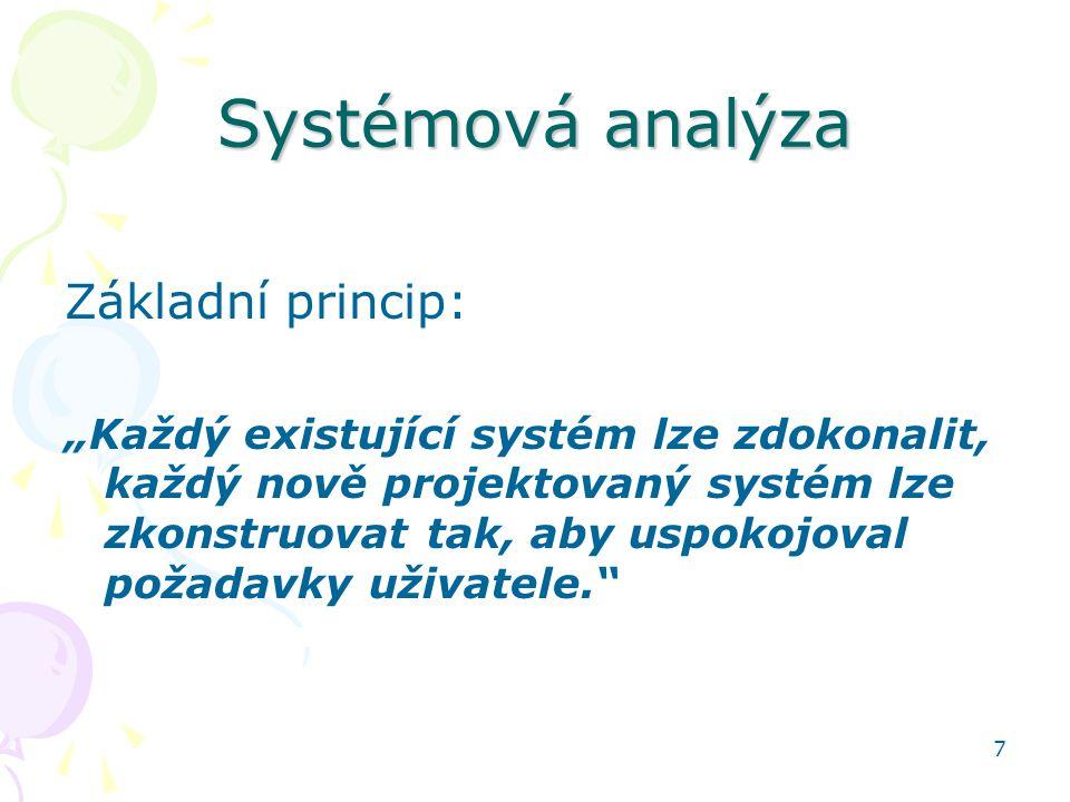 8 Postup klasické systémové analýzy Vymezení (analýza a formulace) řešeného problému Identifikace systému na zkoumaném objektu Vytvoření systémového modelu a kvantifikace modelu Modelové výpočty a experimenty Interpretace výsledků a řešení problému Implementace a realizace řešení v praxi