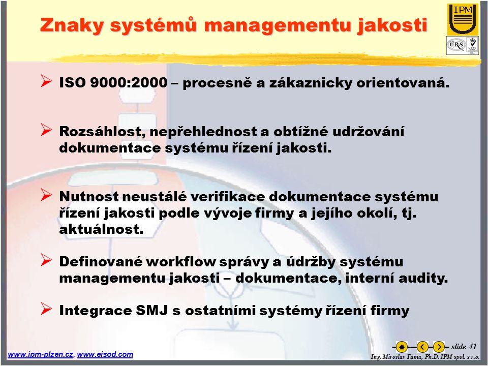 Ing. Miroslav Tůma, Ph.D. IPM spol. s r.o. www.ipm-plzen.czwww.ipm-plzen.cz, www.eisod.comwww.eisod.com slide 41 Znaky systémů managementu jakosti  I