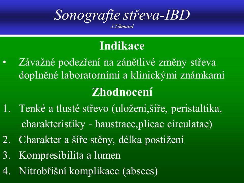 Sonografie střeva-IBD J.Zikmund Indikace Závažné podezření na zánětlivé změny střeva doplněné laboratorními a klinickými známkami Zhodnocení 1.Tenké a