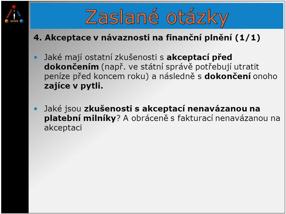 4. Akceptace v návaznosti na finanční plnění (1/1) Jaké mají ostatní zkušenosti s akceptací před dokončením (např. ve státní správě potřebují utratit