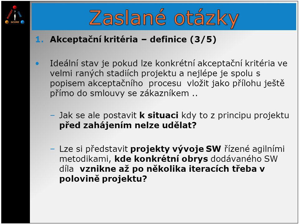 1.Akceptační kritéria – definice (3/5) Ideální stav je pokud lze konkrétní akceptační kritéria ve velmi raných stadiích projektu a nejlépe je spolu s