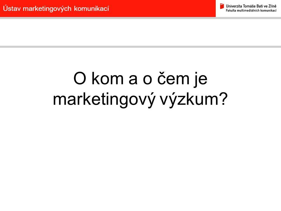 Ústav marketingových komunikací Účastníci průzkumu/výzkumu ZADAVATELREALIZÁTOR TAZATEL / TECHNICKÉ PROSTŘEDKY RESPONDENT, OBJEKT VÝZKUMU