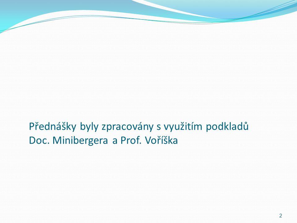 Přednášky byly zpracovány s využitím podkladů Doc. Minibergera a Prof. Voříška 2
