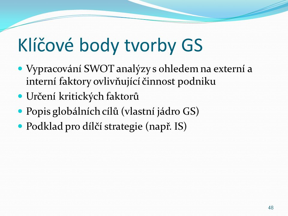 Klíčové body tvorby GS Vypracování SWOT analýzy s ohledem na externí a interní faktory ovlivňující činnost podniku Určení kritických faktorů Popis glo