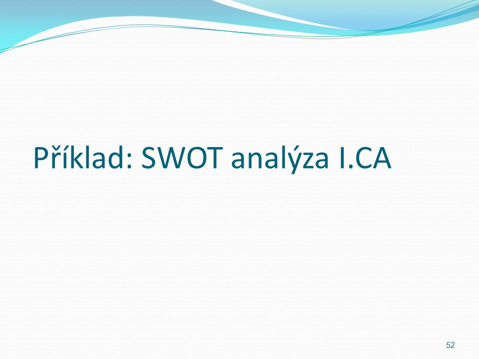 Příklad: SWOT analýza I.CA 52