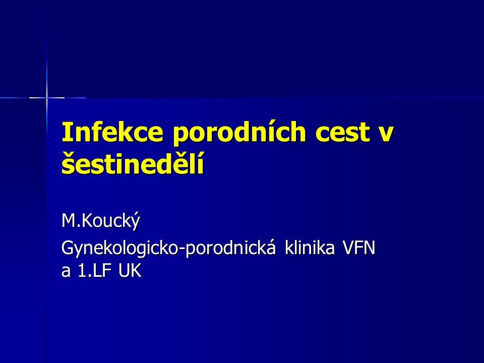 Infekce porodních cest v šestinedělí M.Koucký Gynekologicko-porodnická klinika VFN a 1.LF UK