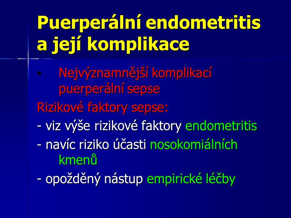 Puerperální endometritis a její komplikace Nejvýznamnější komplikací puerperální sepse Nejvýznamnější komplikací puerperální sepse Rizikové faktory sepse: - viz výše rizikové faktory endometritis - navíc riziko účasti nosokomiálních kmenů - opožděný nástup empirické léčby