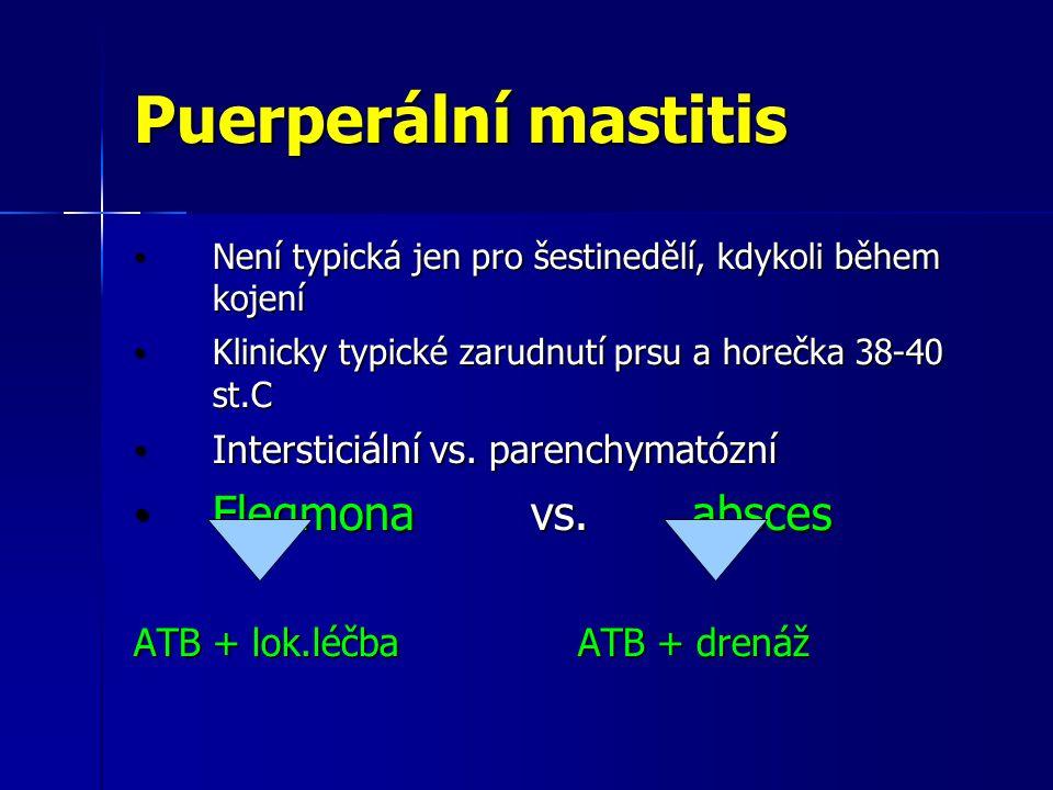 Puerperální mastitis Není typická jen pro šestinedělí, kdykoli během kojení Není typická jen pro šestinedělí, kdykoli během kojení Klinicky typické za