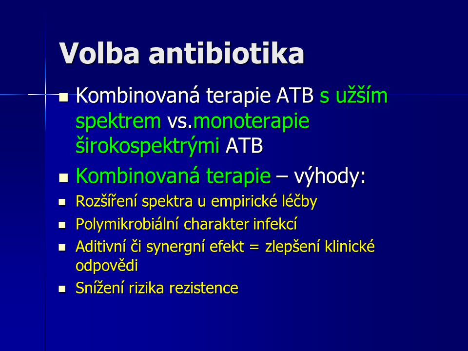 Volba antibiotika Kombinovaná terapie ATB s užším spektrem vs.monoterapie širokospektrými ATB Kombinovaná terapie ATB s užším spektrem vs.monoterapie
