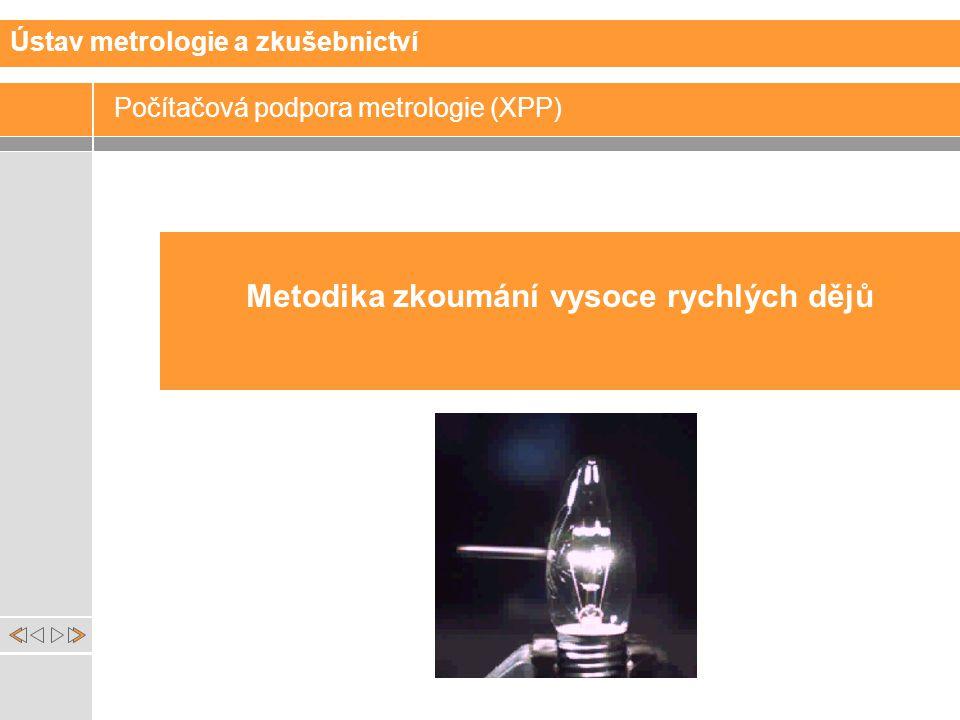 Nadpis Metodika zkoumání vysoce rychlých dějů Ústav metrologie a zkušebnictví Počítačová podpora metrologie (XPP)