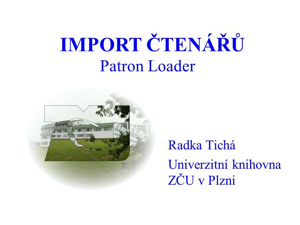 Patron Loader Radka Tichá Univerzitní knihovna ZČU v Plzni IMPORT ČTENÁŘŮ