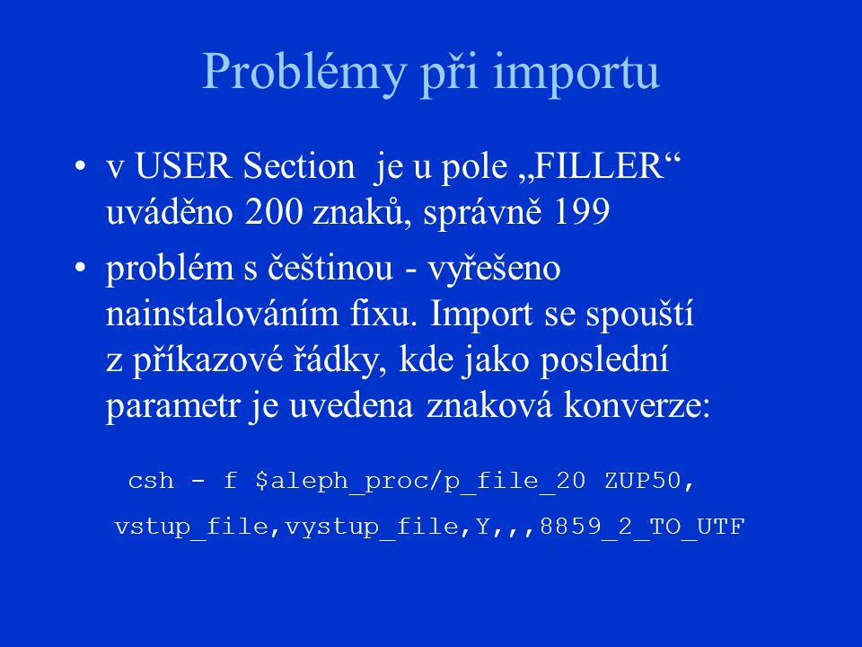 """Problémy při importu v USER Section je u pole """"FILLER uváděno 200 znaků, správně 199 problém s češtinou - vyřešeno nainstalováním fixu."""
