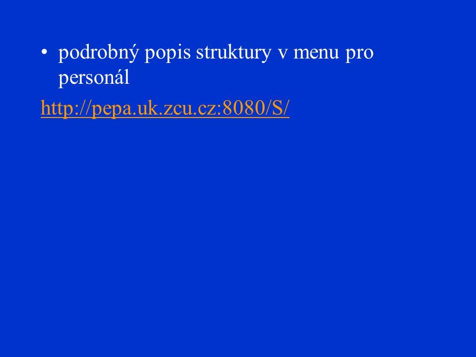 podrobný popis struktury v menu pro personál http://pepa.uk.zcu.cz:8080/S/