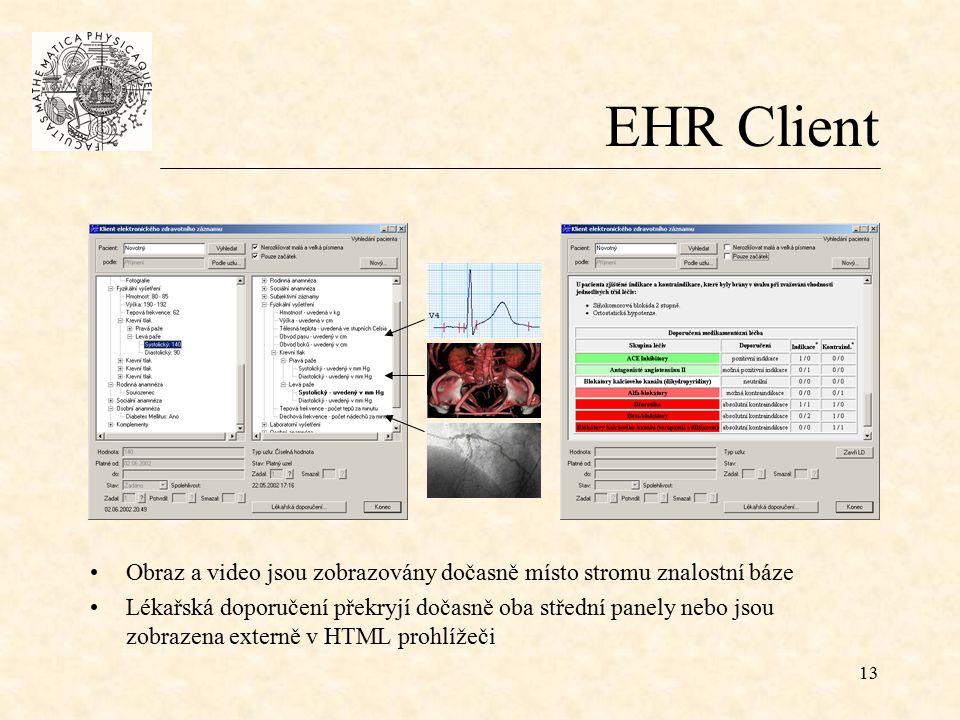 13 EHR Client Obraz a video jsou zobrazovány dočasně místo stromu znalostní báze Lékařská doporučení překryjí dočasně oba střední panely nebo jsou zobrazena externě v HTML prohlížeči