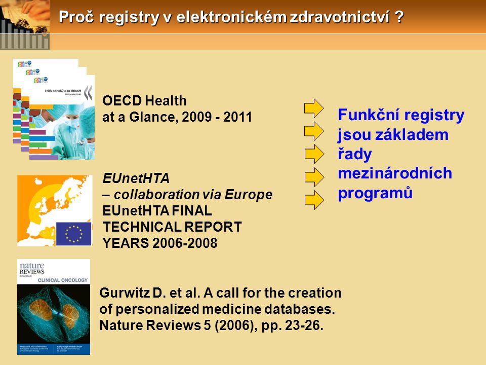 Proč registry v elektronickém zdravotnictví ? OECD Health at a Glance, 2009 - 2011 EUnetHTA – collaboration via Europe EUnetHTA FINAL TECHNICAL REPORT