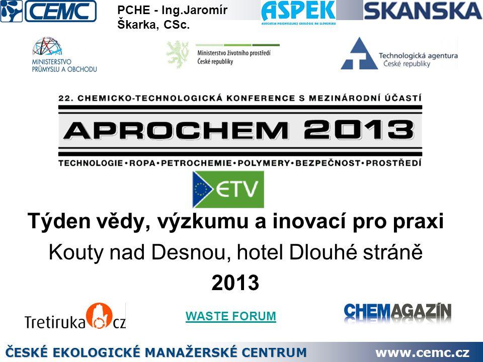 Týden vědy, výzkumu a inovací pro praxi Kouty nad Desnou, hotel Dlouhé stráně 2013 ČESKÉ EKOLOGICKÉ MANAŽERSKÉ CENTRUM www.cemc.cz WASTE FORUM PCHE -