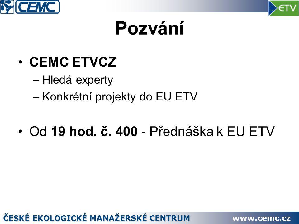 Pozvání CEMC ETVCZ –Hledá experty –Konkrétní projekty do EU ETV Od 19 hod. č. 400 - Přednáška k EU ETV ČESKÉ EKOLOGICKÉ MANAŽERSKÉ CENTRUM www.cemc.cz