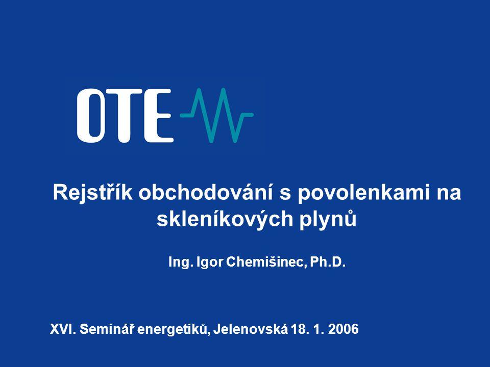 XVI. Seminář energetiků, Jelenovská 18. 1. 2006 Rejstřík obchodování s povolenkami na skleníkových plynů Ing. Igor Chemišinec, Ph.D.