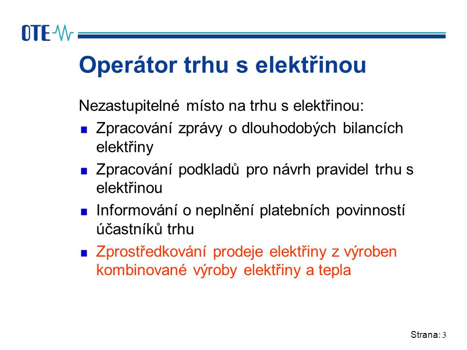 Strana: 4 Operátor trhu s elektřinou Od 1.1. 2005 ze zákona č.
