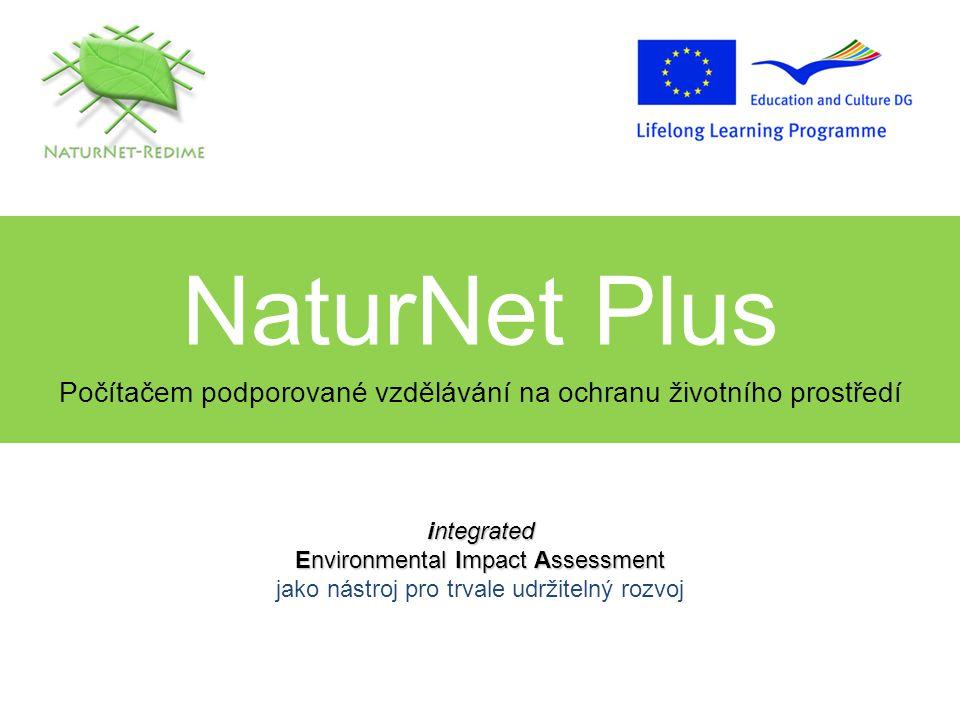 NaturNet Plus Počítačem podporované vzdělávání na ochranu životního prostředí integrated Environmental Impact Assessment integrated Environmental Impact Assessment jako nástroj pro trvale udržitelný rozvoj