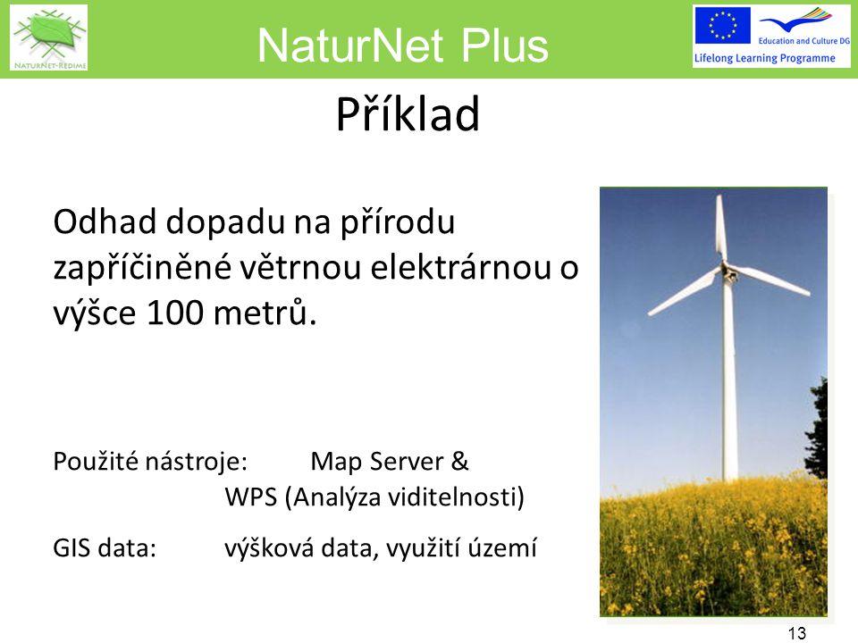 NaturNet Plus Příklad 13 Odhad dopadu na přírodu zapříčiněné větrnou elektrárnou o výšce 100 metrů. Použité nástroje: Map Server & WPS (Analýza vidite