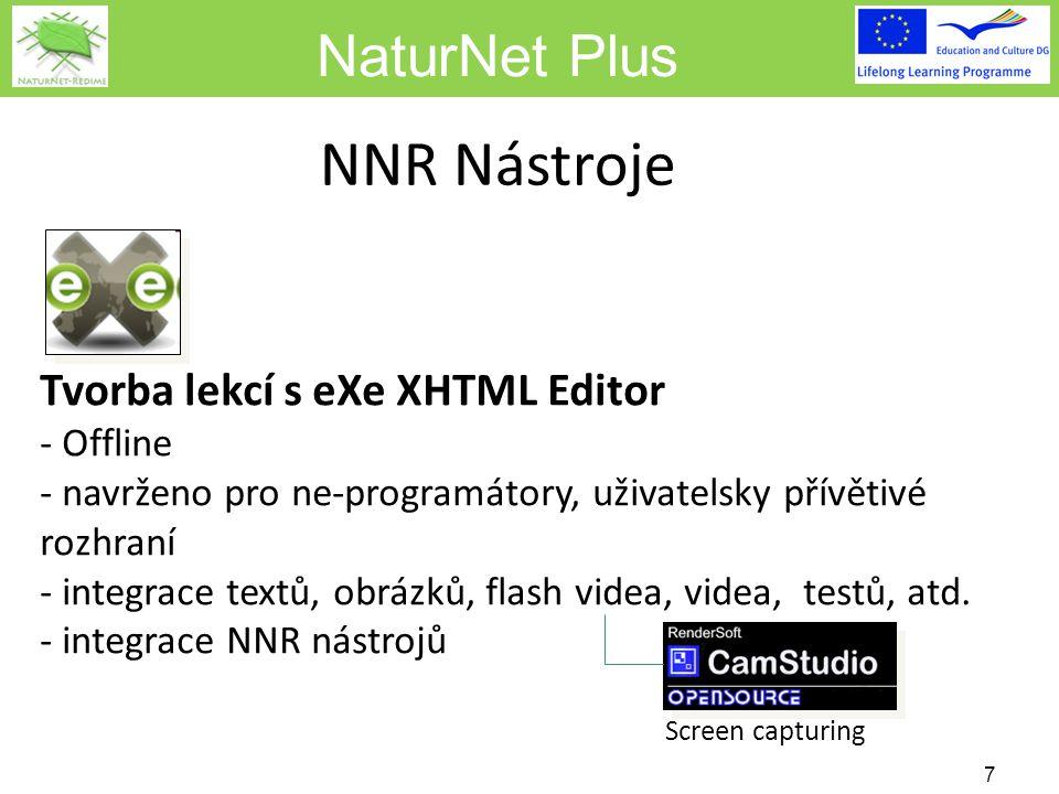 NaturNet Plus NNR Nástroje 7 Tvorba lekcí s eXe XHTML Editor - Offline - navrženo pro ne-programátory, uživatelsky přívětivé rozhraní - integrace textů, obrázků, flash videa, videa, testů, atd.