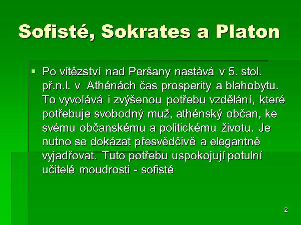 2 Sofisté, Sokrates a Platon  Po vítězství nad Peršany nastává v 5. stol. př.n.l. v Athénách čas prosperity a blahobytu. To vyvolává i zvýšenou potře