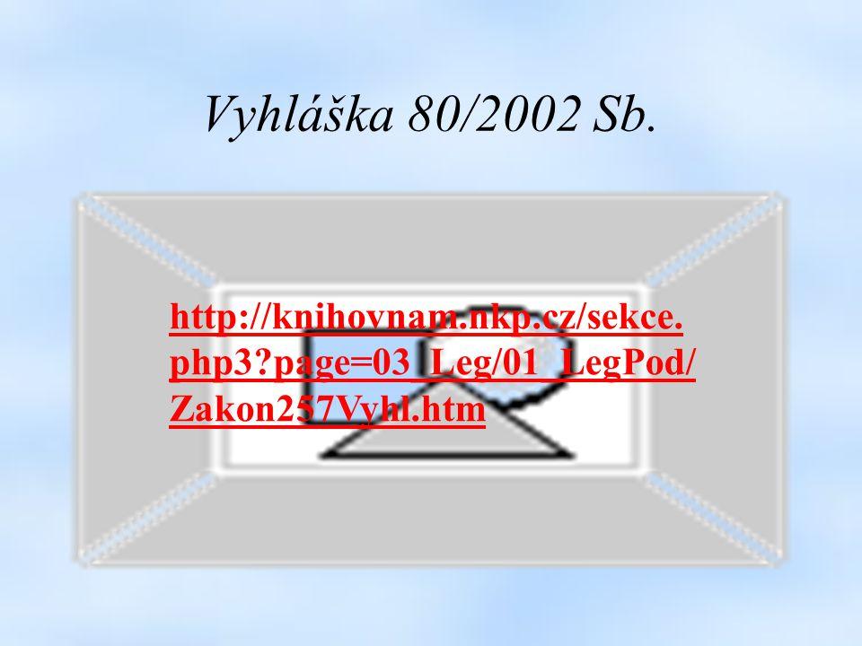 Vyhláška 80/2002 Sb. http://knihovnam.nkp.cz/sekce. php3 page=03_Leg/01_LegPod/ Zakon257Vyhl.htm