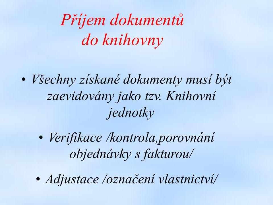 Příjem dokumentů do knihovny Všechny získané dokumenty musí být zaevidovány jako tzv.