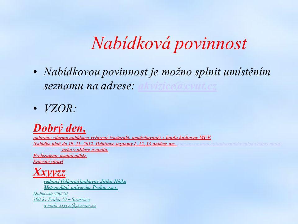 Vyhláška 88/2002 v praxi: http://knihovnam.nkp.cz/d ocs/Vycichlo.doc?PHPSES SID=37a71e59408d18f619 3e20db615c726a Děkuji za pozornost.