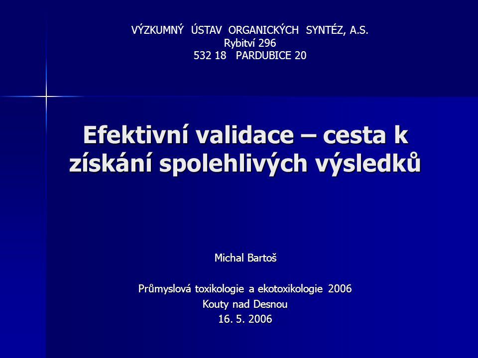 Efektivní validace – cesta k získání spolehlivých výsledků Michal Bartoš Průmyslová toxikologie a ekotoxikologie 2006 Kouty nad Desnou 16. 5. 2006 VÝZ