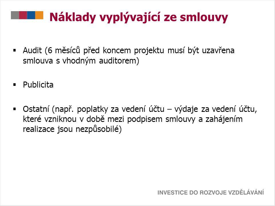 Náklady vyplývající ze smlouvy  Audit (6 měsíců před koncem projektu musí být uzavřena smlouva s vhodným auditorem)  Publicita  Ostatní (např. popl