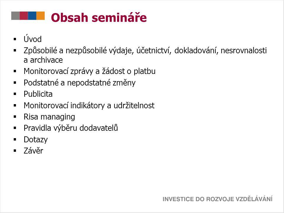 Obsah semináře  Úvod  Způsobilé a nezpůsobilé výdaje, účetnictví, dokladování, nesrovnalosti a archivace  Monitorovací zprávy a žádost o platbu  P