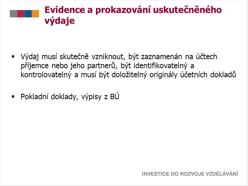 Evidence a prokazování uskutečněného výdaje  Výdaj musí skutečně vzniknout, být zaznamenán na účtech příjemce nebo jeho partnerů, být identifikovatel