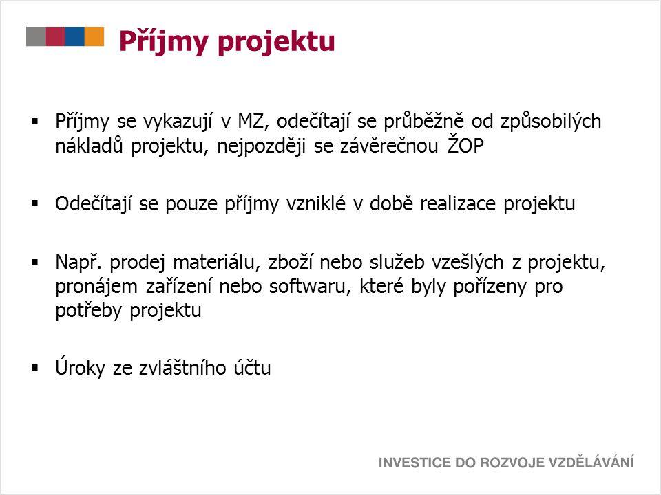 Příjmy projektu  Příjmy se vykazují v MZ, odečítají se průběžně od způsobilých nákladů projektu, nejpozději se závěrečnou ŽOP  Odečítají se pouze př