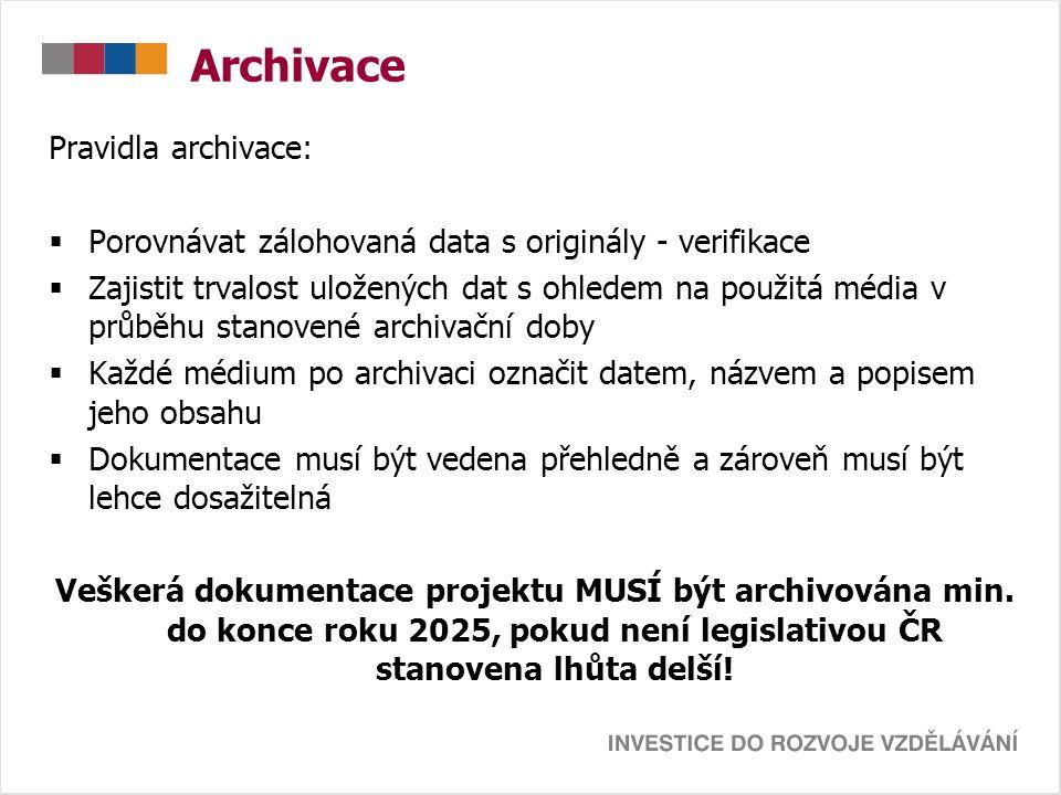 Archivace Pravidla archivace:  Porovnávat zálohovaná data s originály - verifikace  Zajistit trvalost uložených dat s ohledem na použitá média v průběhu stanovené archivační doby  Každé médium po archivaci označit datem, názvem a popisem jeho obsahu  Dokumentace musí být vedena přehledně a zároveň musí být lehce dosažitelná Veškerá dokumentace projektu MUSÍ být archivována min.