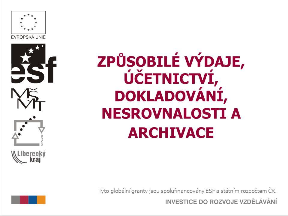 ZPŮSOBILÉ VÝDAJE, ÚČETNICTVÍ, DOKLADOVÁNÍ, NESROVNALOSTI A ARCHIVACE Tyto globální granty jsou spolufinancovány ESF a státním rozpočtem ČR.