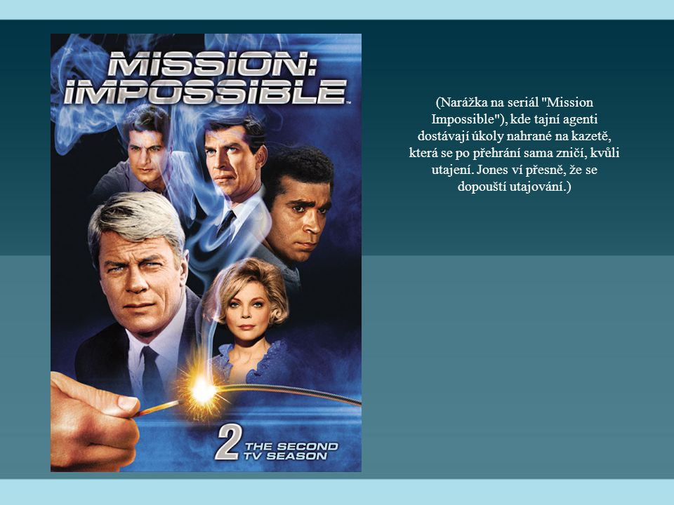 (Narážka na seriál Mission Impossible ), kde tajní agenti dostávají úkoly nahrané na kazetě, která se po přehrání sama zničí, kvůli utajení.