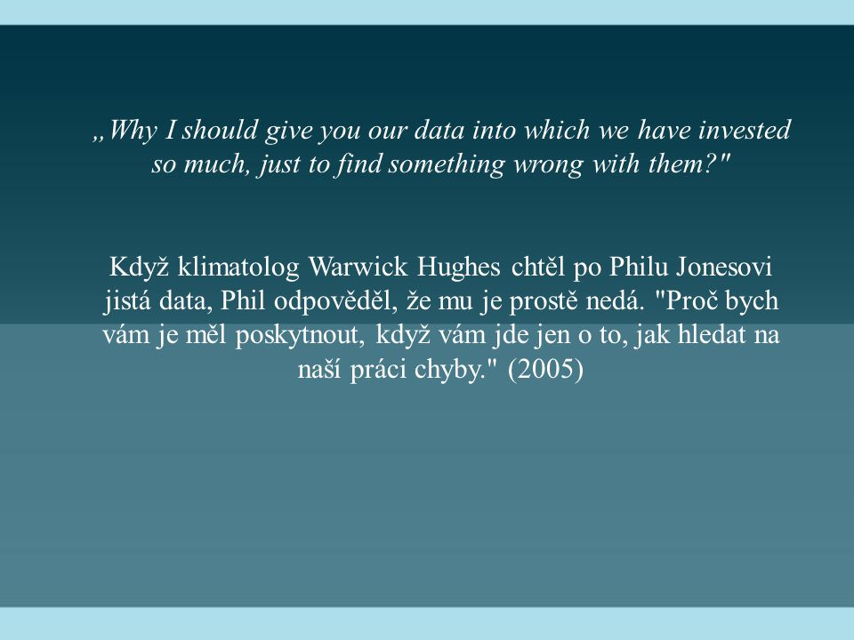 """Why I should give you our data into which we have invested so much, just to find something wrong with them?"