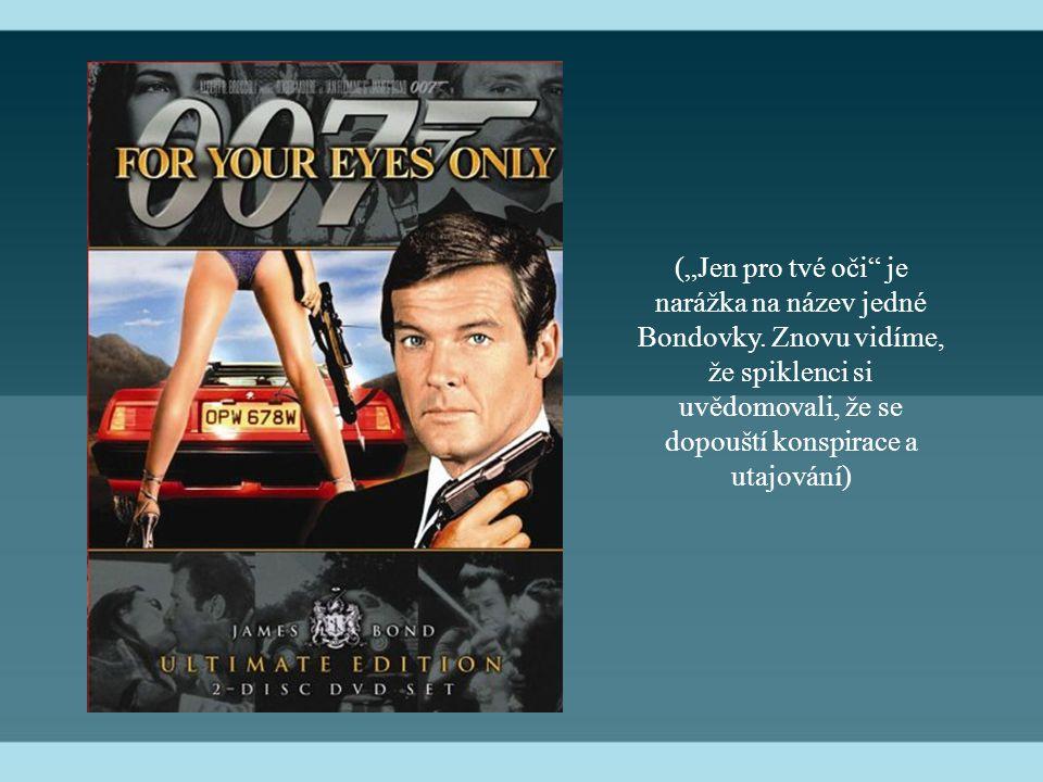 """(""""Jen pro tvé oči"""" je narážka na název jedné Bondovky. Znovu vidíme, že spiklenci si uvědomovali, že se dopouští konspirace a utajování)"""