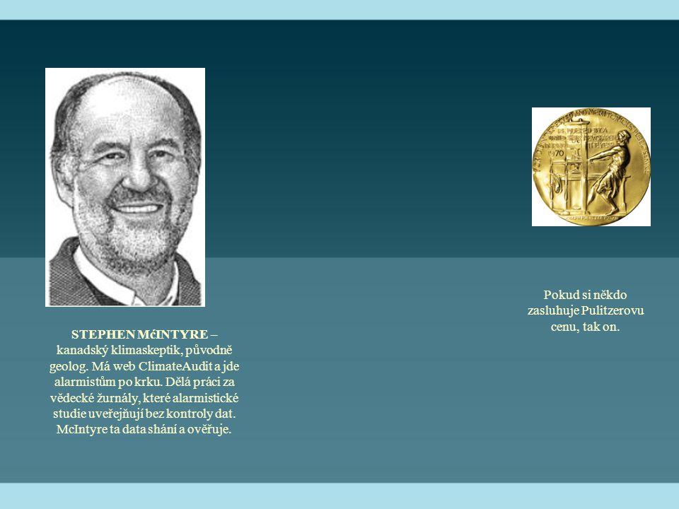 STEPHEN MćINTYRE – kanadský klimaskeptik, původně geolog. Má web ClimateAudit a jde alarmistům po krku. Dělá práci za vědecké žurnály, které alarmisti