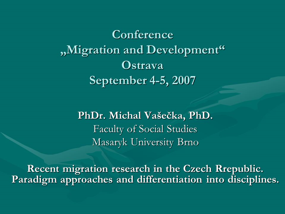"Conference ""Migration and Development"" Ostrava September 4-5, 2007 PhDr. Michal Vašečka, PhD. Faculty of Social Studies Masaryk University Brno Recent"