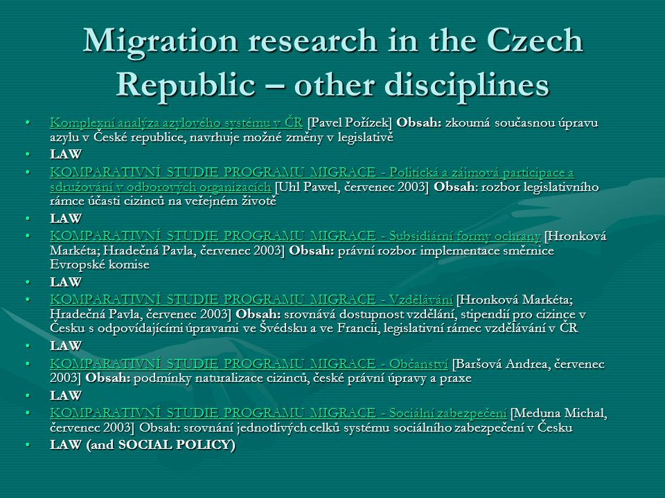 Migration research in the Czech Republic – other disciplines Komplexní analýza azylového systému v ČR [Pavel Pořízek] Obsah: zkoumá současnou úpravu a