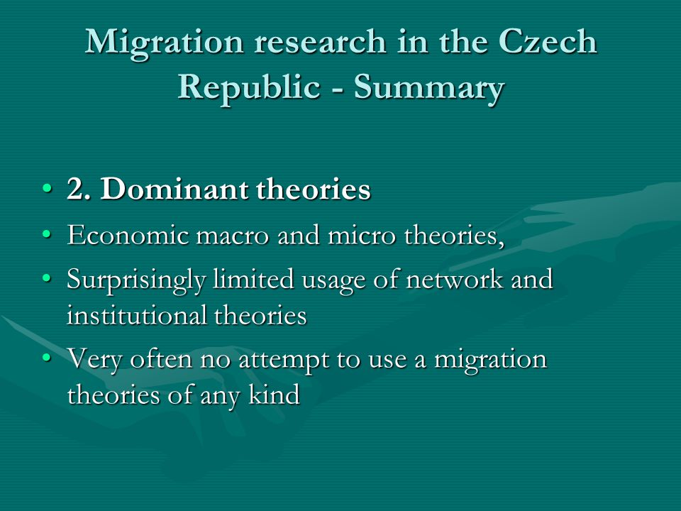 Migration research in the Czech Republic - Summary 2. Dominant theories2. Dominant theories Economic macro and micro theories,Economic macro and micro