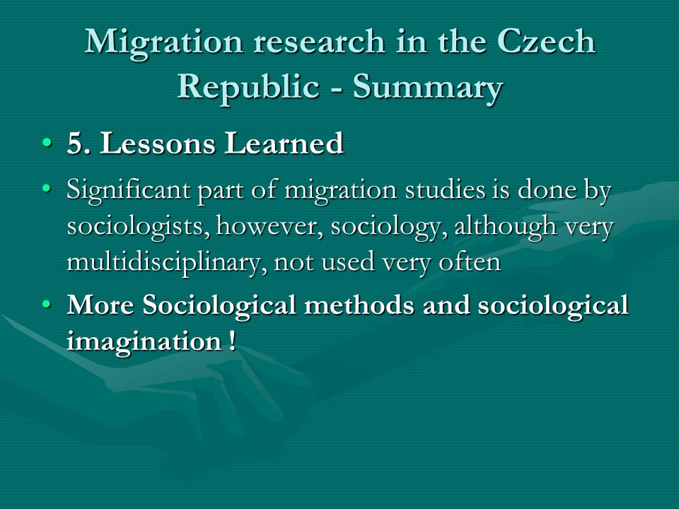Migration research in the Czech Republic - Summary 5. Lessons Learned5. Lessons Learned Significant part of migration studies is done by sociologists,